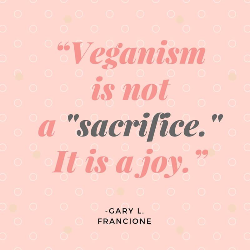 Veganism is not a sacrifice - Vegan Quote for Instagram, Pinterest, social media - VeganFamilyRecipes.com